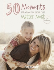 50 Moments: Scrapbook the Pages that Matter Most